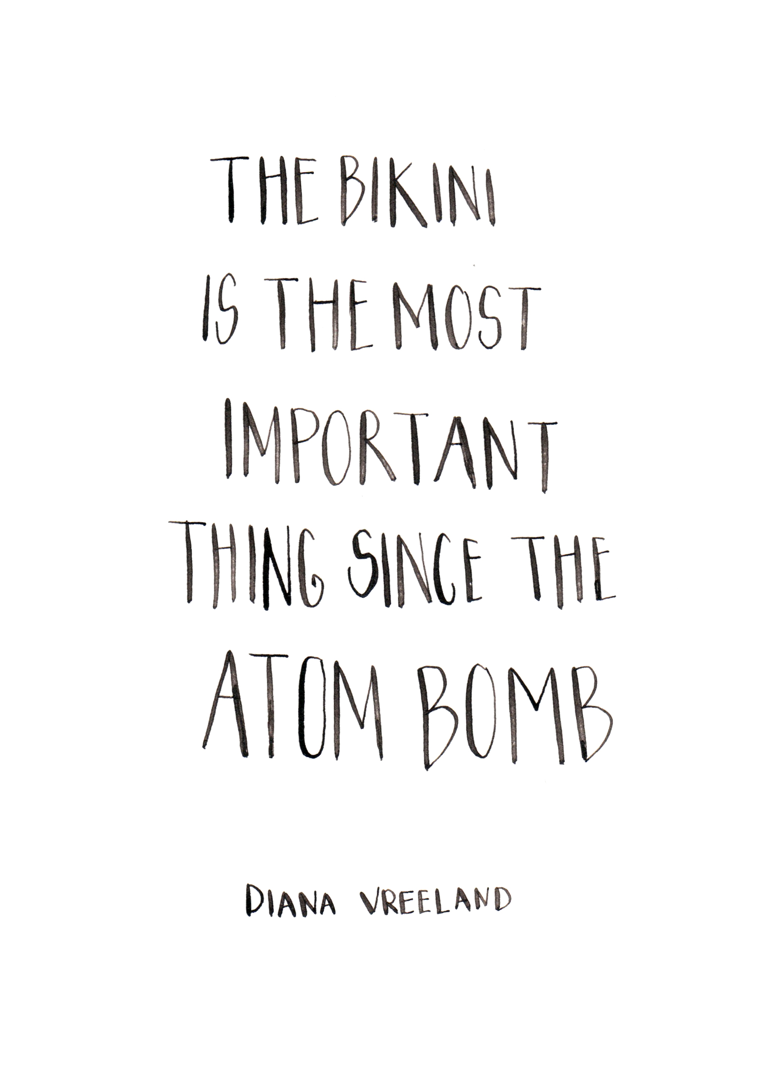 The bikini is the most important thing since the atom bomb. Diana Vreeland. Custom Type by Alicia Carvalho | www.alicia-carvalho.com