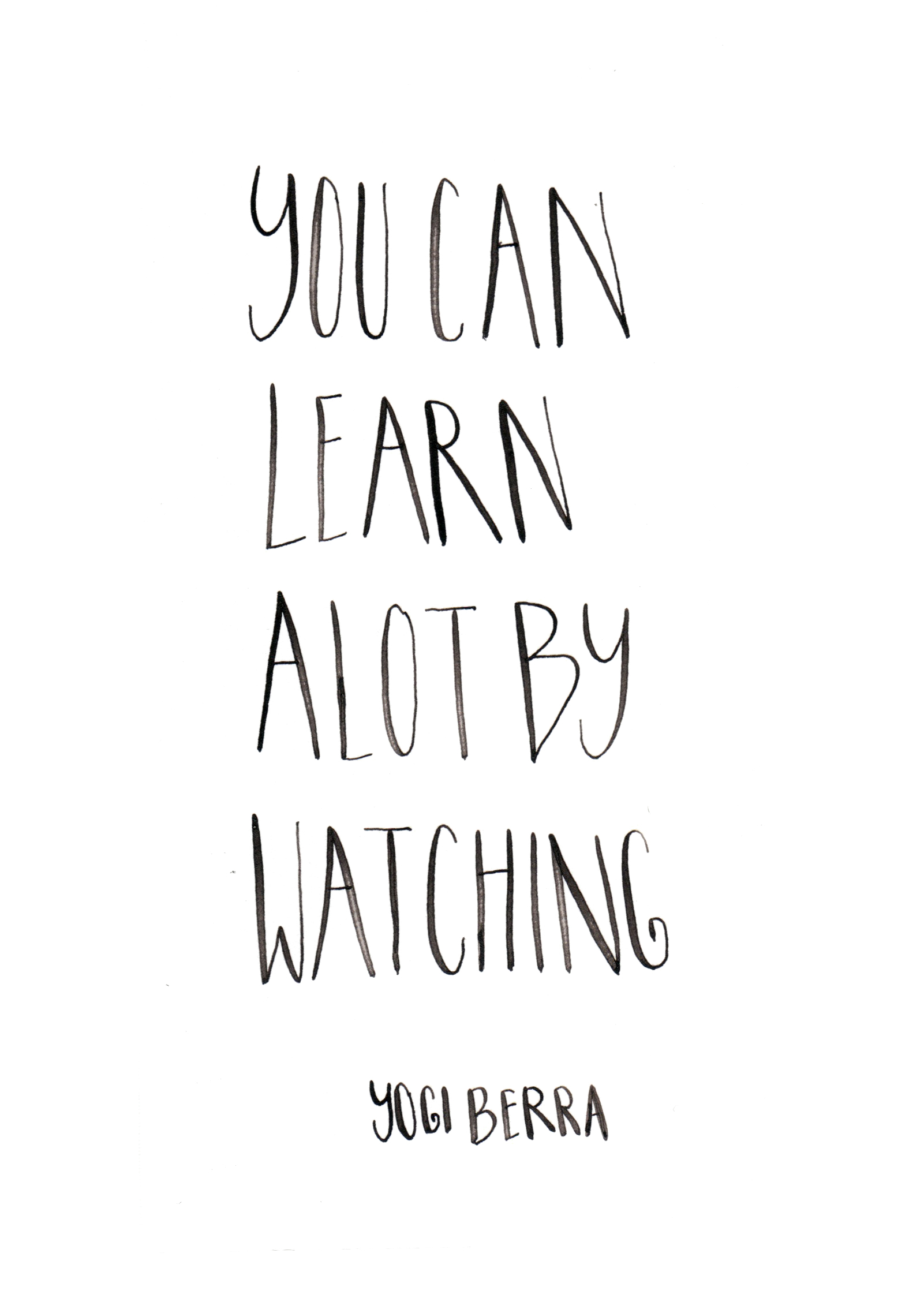 You can learn a lot by watching. Yogi Berra. Custom Type by Alicia Carvalho | www.alicia-carvalho.com