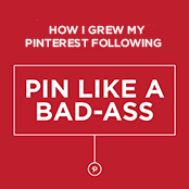 How I Grew My Pinterest Following: Pin Like a Bad-Ass