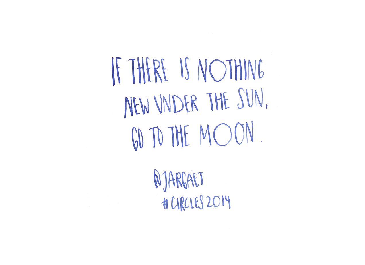 If there is nothing new under the sun, go to the moon -  Jay Argaet @Jargaet quote from #circles2014| type by alicia-carvalho.com