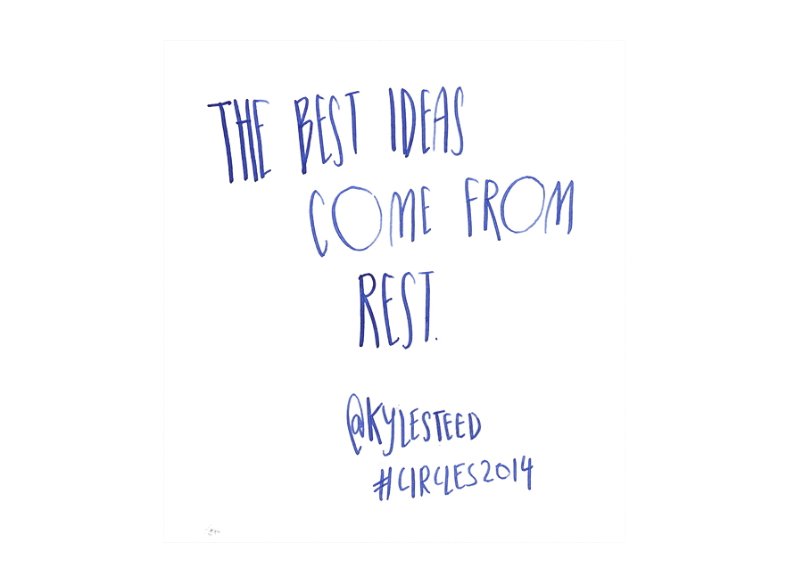 The best ideas come from rest - Kyle Steed @kylesteed quote from #circles2014