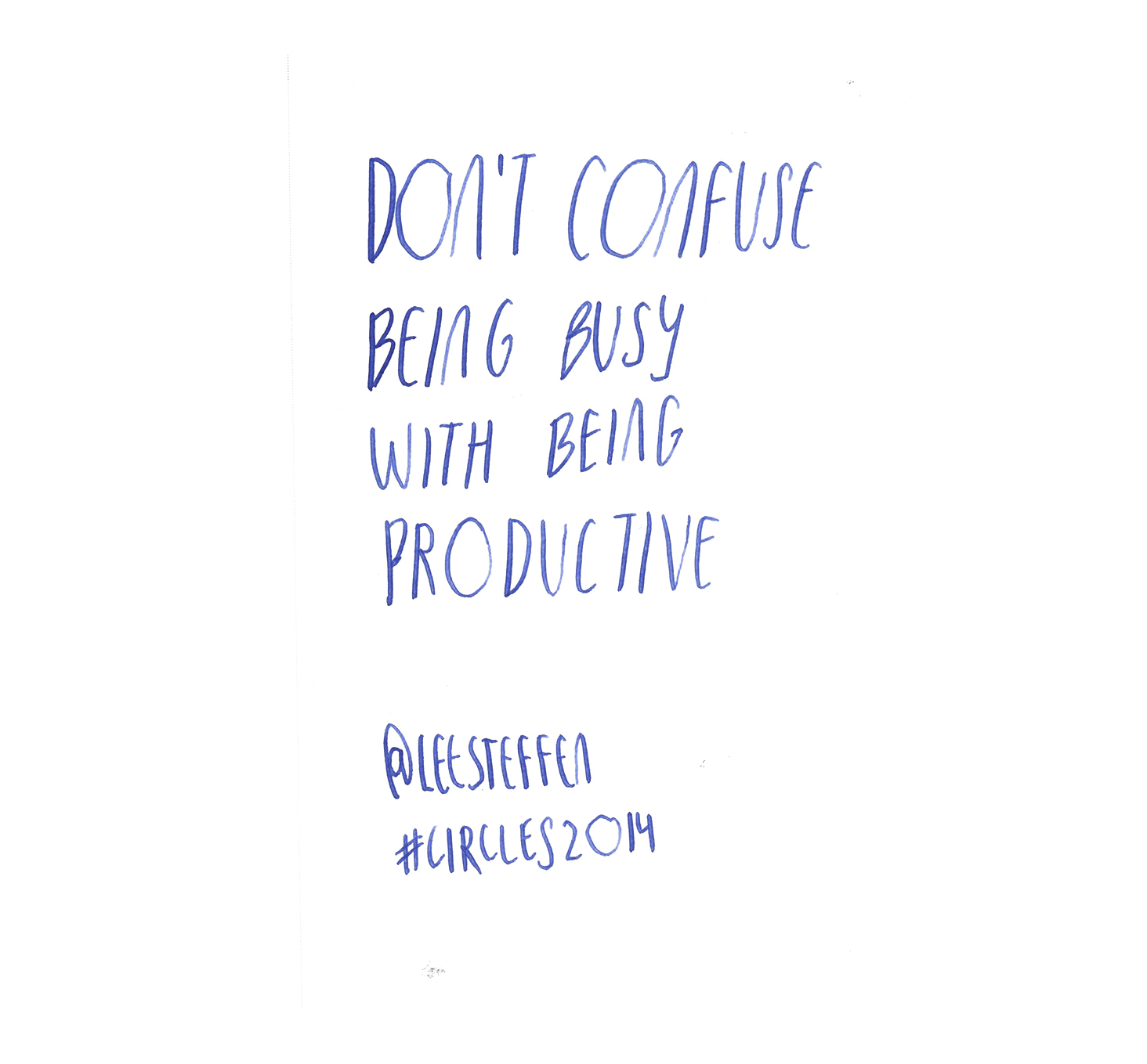 Don't confuse being busy with being productive - Lee Steffen @leesteffen quote from #circles2014 | type by alicia-carvalho.com