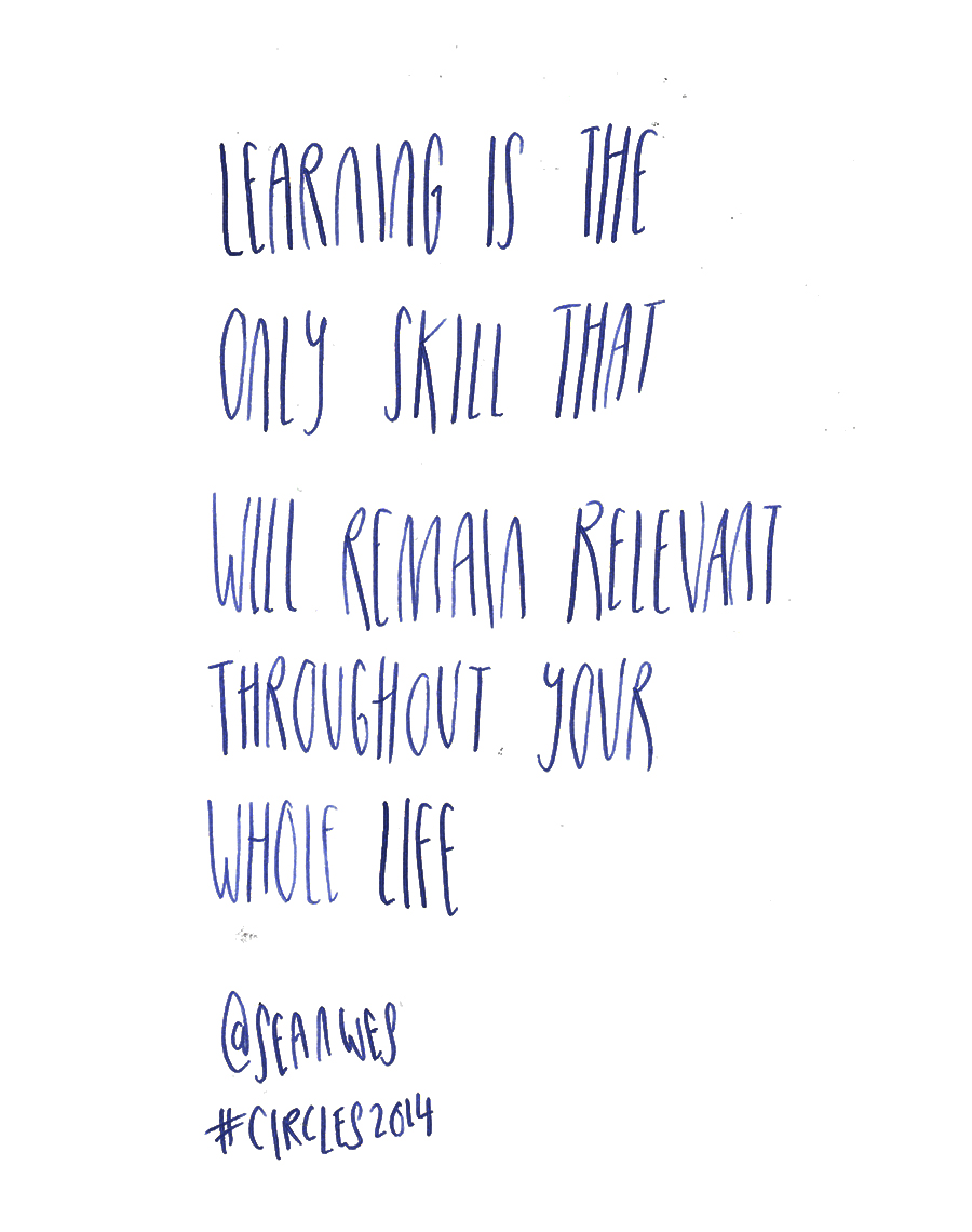 Learning is the only skill that will remain relevant throughout your whole life - Sean McCabe @seanwes quote from #circles2014  | type by alicia-carvalho.com