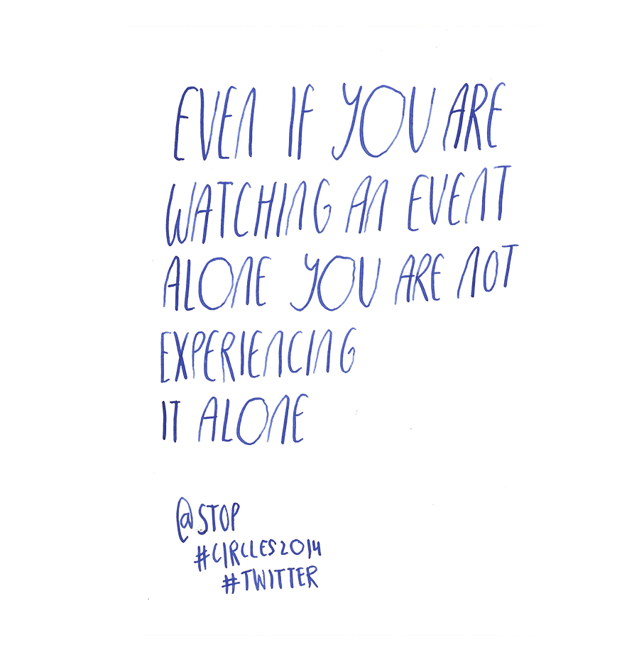 Even if you are watching an event alone you are not experiencing it alone - Doug Bowman aka @stop talking about Twitter at #circles2014 | type by alicia-carvalho.com