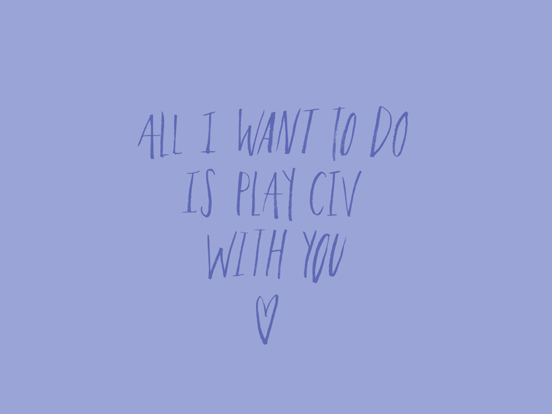 All I want to do is plau Civ with you, Valentines Day Card, custom type project | www.alicia-carvalho.com